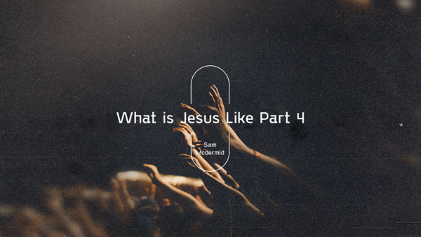 What is Jesus like? - Part 4 Artwork image